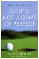 Golf is not a game of perfect, Dr. Bob Rotella, Golf Book